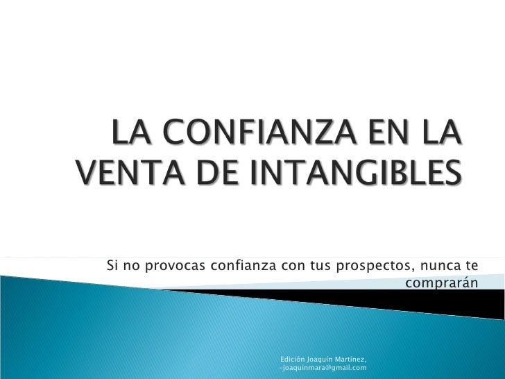 Si no provocas confianza con tus prospectos, nunca te comprarán Edición Joaquín Martínez, -joaquinmara@gmail.com