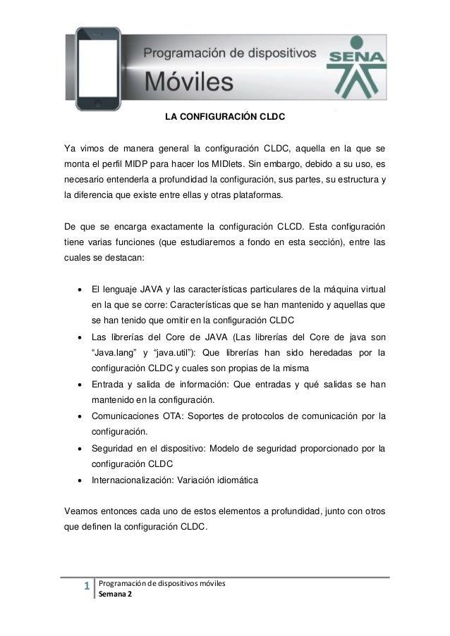 1 Programación de dispositivos móviles Semana 2 LA CONFIGURACIÓN CLDC Ya vimos de manera general la configuración CLDC, aq...