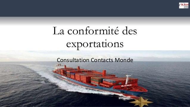 La conformité des exportations Consultation Contacts Monde