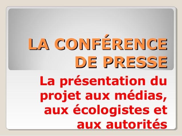 LA CONFÉRENCE DE PRESSE La présentation du projet aux médias, aux écologistes et aux autorités