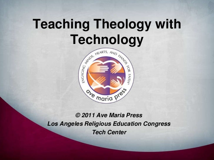 Teaching Theology with Technology<br />© 2011 Ave Maria Press<br />Los Angeles Religious Education Congress <br />Tech Cen...