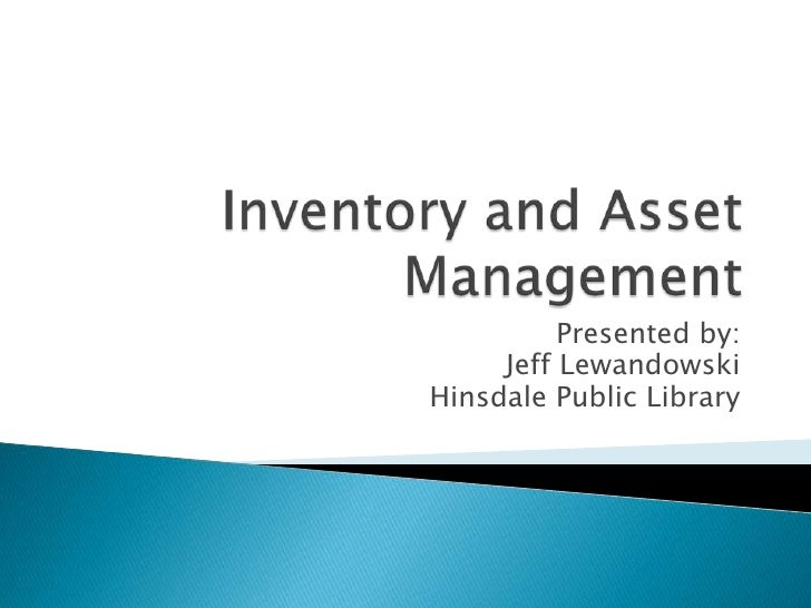 Inventory and Asset Management <br />Presented by:<br />Jeff Lewandowski<br />Hinsdale Public Library<br />