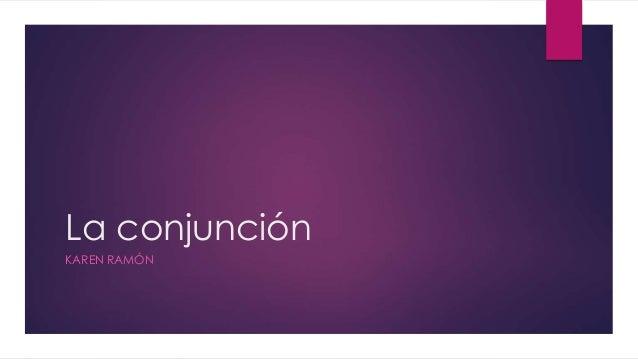 La conjunción KAREN RAMÓN