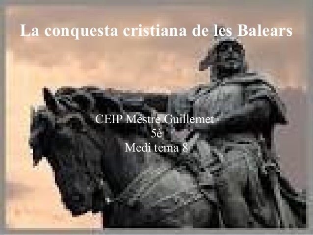 │ La conquesta cristiana de les Balears CEIP Mestre Guillemet 5è Medi tema 8
