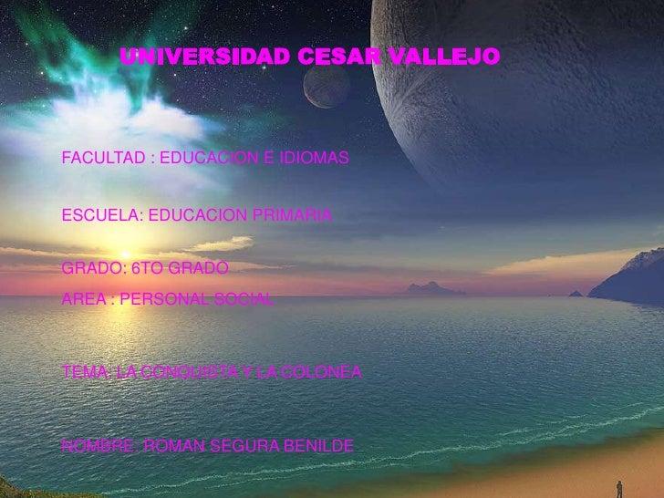 UNIVERSIDAD CESAR VALLEJO<br />FACULTAD : EDUCACION E IDIOMAS<br />ESCUELA: EDUCACION PRIMARIA<br />GRADO: 6TO GRADO<br />...