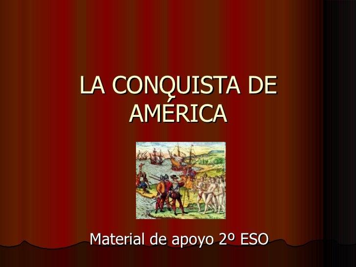 LA CONQUISTA DE    AMÉRICAMaterial de apoyo 2º ESO