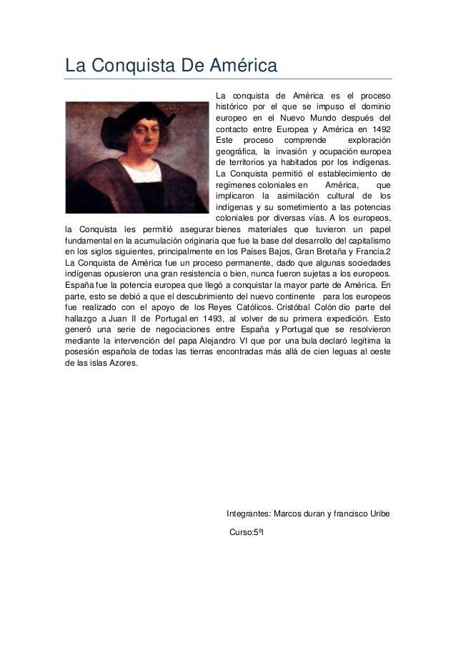 La Conquista De AméricaLa conquista de América es el procesohistórico por el que se impuso el dominioeuropeo en el Nuevo M...