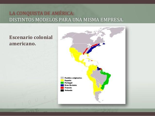 LA CONQUISTA DE AMÉRICA: DISTINTOS MODELOS PARA UNA MISMA EMPRESA. Escenario colonial americano.