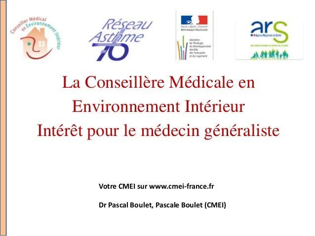La Conseillère Médicale en Environnement Intérieur Intérêt pour le médecin généraliste Votre CMEI sur www.cmei-france.fr D...