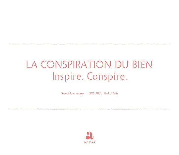LA CONSPIRATION DU BIEN      Inspire. Conspire.       Première vague : BNL MTL, Mai 2009