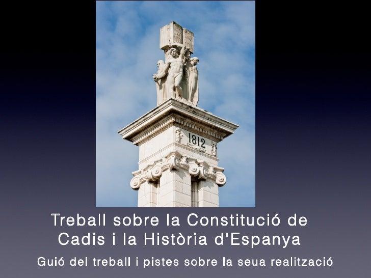 Treball sobre la Constitució de   Cadis i la Història dEspanyaGuió del treball i pistes sobre la seua realització