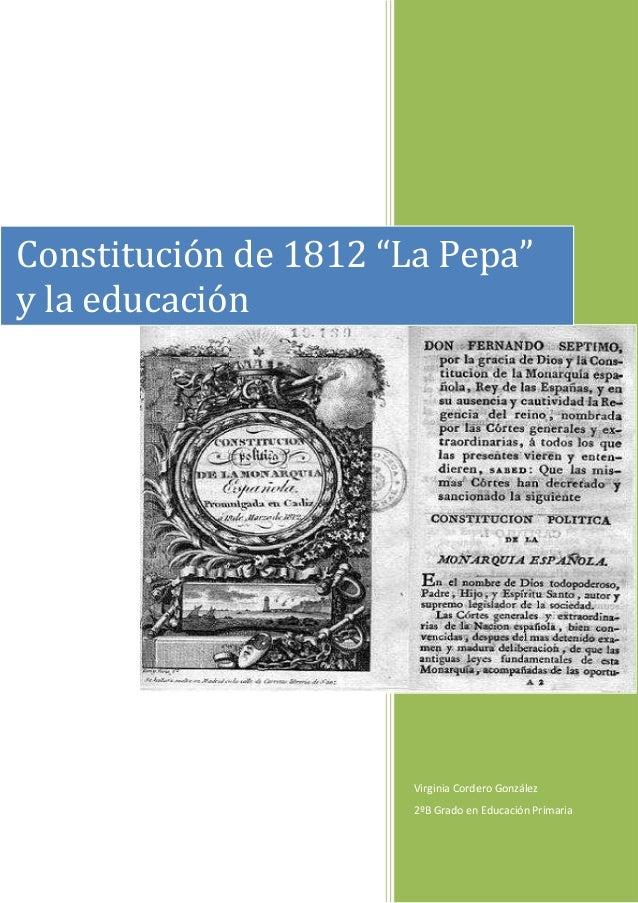"""Constitución de 1812 """"La Pepa""""y la educación                       Virginia Cordero González                       2ºB Gra..."""