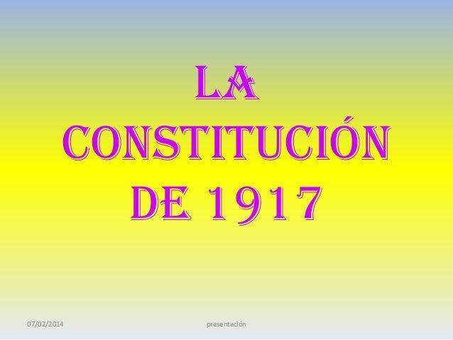 LA CONSTITUCIÓN DE 1917 07/02/2014  presentación