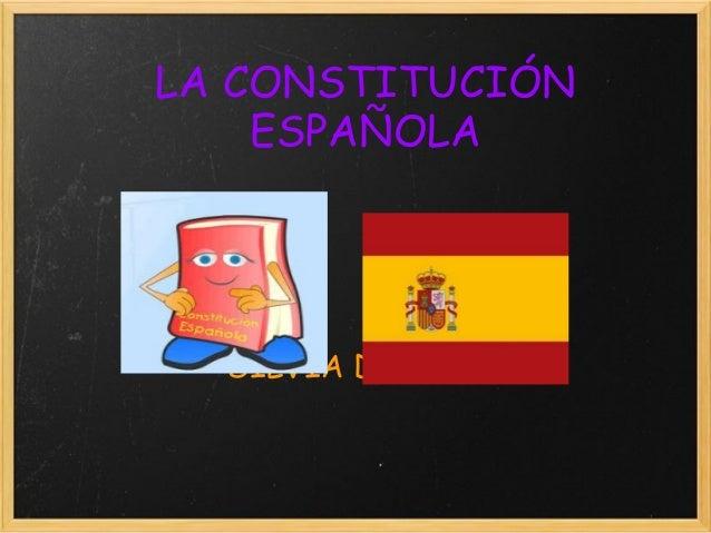 LA CONSTITUCIÓN  ESPAÑOLA  SILVIA DELGADO