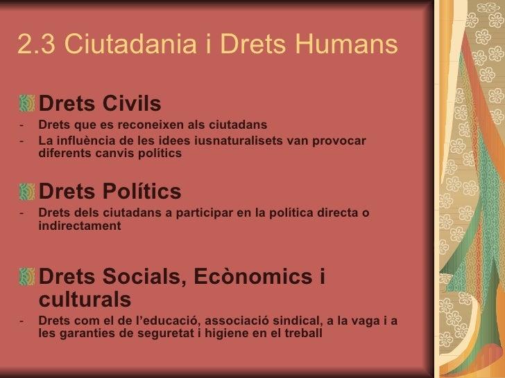 2.3 Ciutadania i Drets Humans <ul><li>Drets Civils </li></ul><ul><li>Drets que es reconeixen als ciutadans </li></ul><ul><...