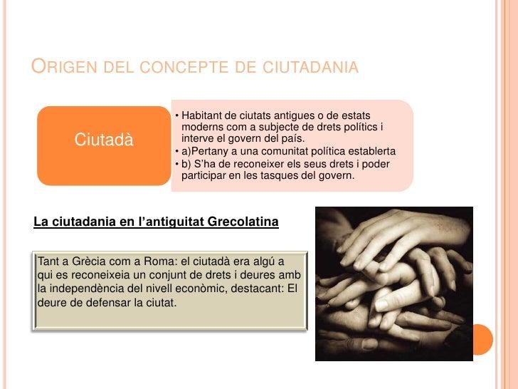 Origen del concepte de ciutadania<br />La ciutadania en l'antiguitat Grecolatina<br />