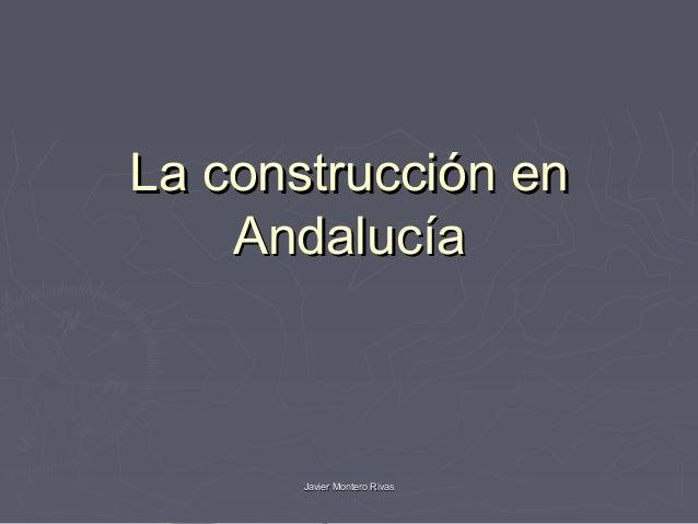 La construcción en    Andalucía       Javier Montero Rivas