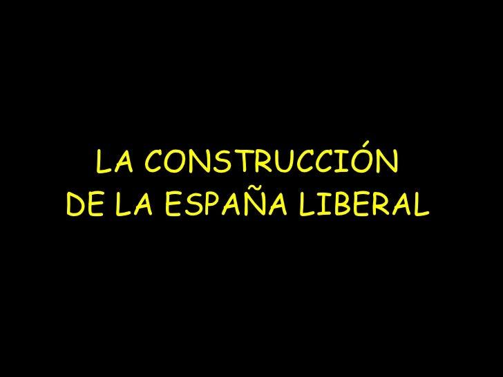 LA CONSTRUCCIÓN DE LA ESPAÑA LIBERAL