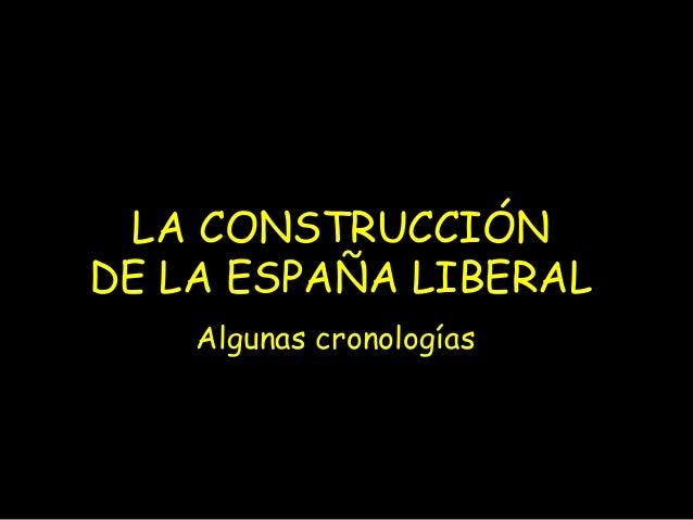LA CONSTRUCCIÓNDE LA ESPAÑA LIBERAL    Algunas cronologías
