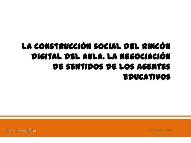 La construcción social del rincón  digital del aula. La negociación       de sentidos de los agentes                      ...