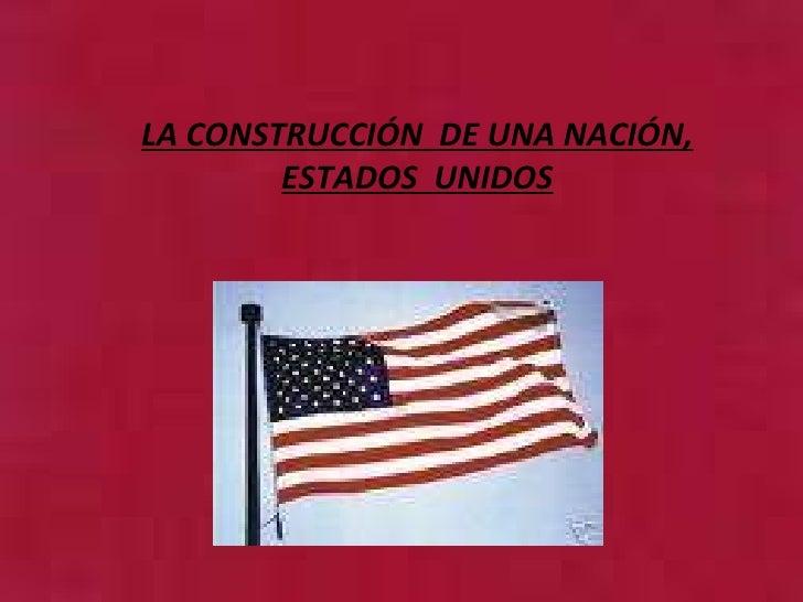 LA CONSTRUCCIÓN  DE UNA NACIÓN, ESTADOS  UNIDOS