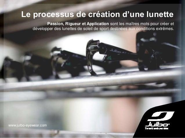 Le processus de création d'une lunette www.julbo-eyewear.com Passion, Rigueur et Application sont les maîtres mots pour cr...