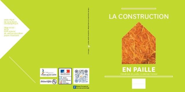 LA CONSTRUCTION EN PAILLEConstruire en paille, construire l'avenir www.rfcp.fr 09 74 74 82 30 contact@rfcp.fr Siège social...