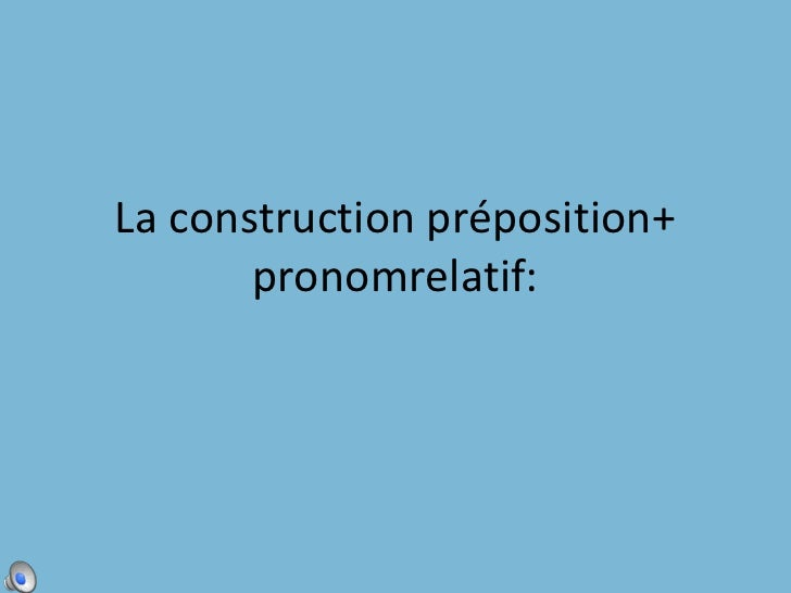 La construction préposition+ pronomrelatif:<br />
