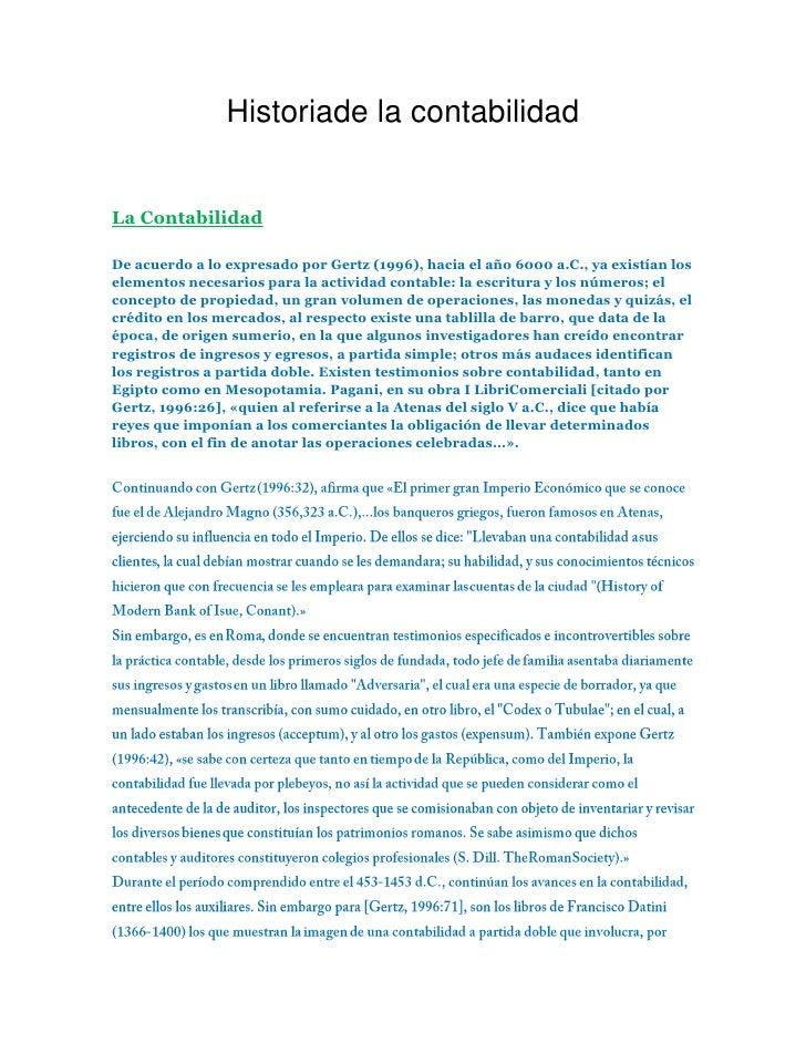 Historiade la contabilidadLa ContabilidadDe acuerdo a lo expresado por Gertz (1996), hacia el año 6000 a.C., ya existían l...