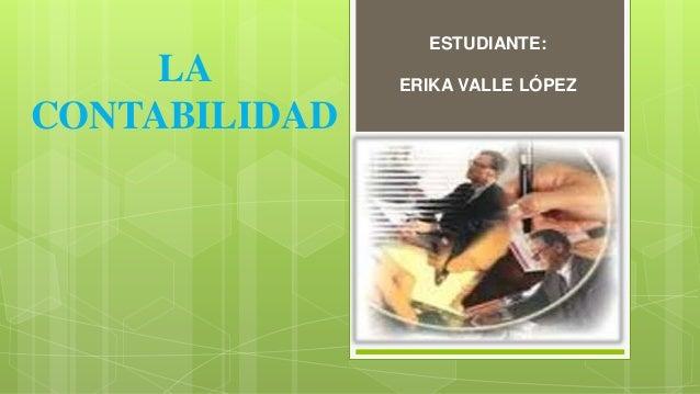 LA CONTABILIDAD ESTUDIANTE: ERIKA VALLE LÓPEZ