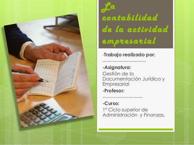 Lacontabilidadde la actividadempresarial-Trabajo realizado por:----------------------------Asignatura:Gestión de laDocumen...