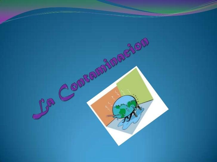La Contaminacion<br />