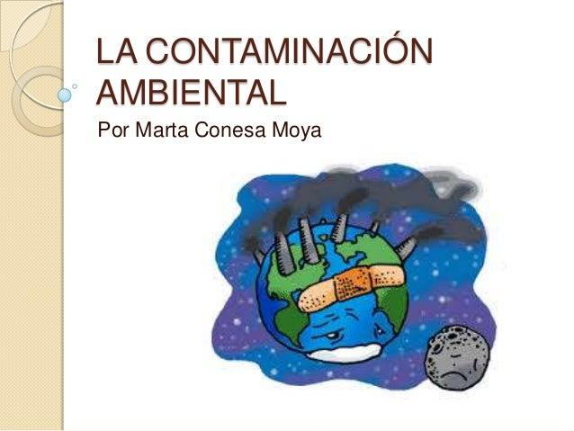 LA CONTAMINACIÓN AMBIENTAL Por Marta Conesa Moya