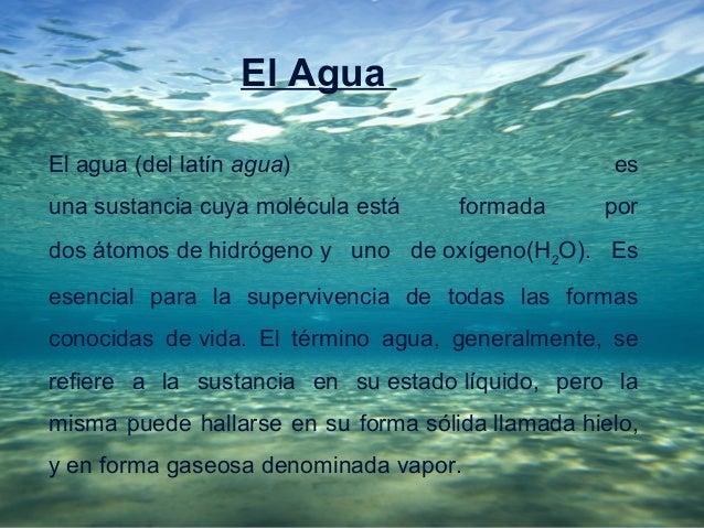 El AguaElagua(dellatínagua)                               esunasustanciacuyamoléculaestá        formada      p...