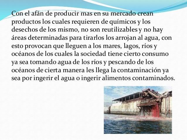 Con el afán de producir mas en su mercado crean productos los cuales requieren de químicos y los desechos de los mismo, no...