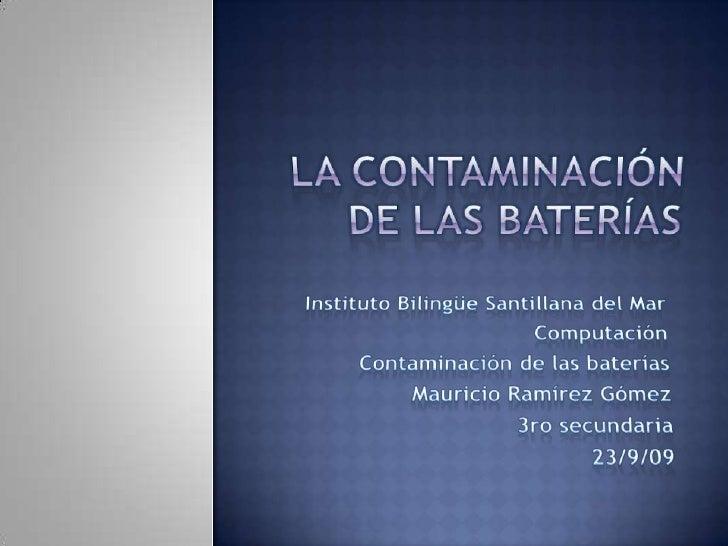 La contaminación de las baterías <br />Instituto Bilingüe Santillana del Mar<br />Computación<br />Contaminación de las ba...
