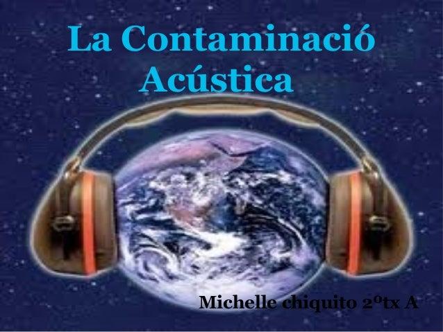 La Contaminació Acústica Michelle chiquito 2ºtx A