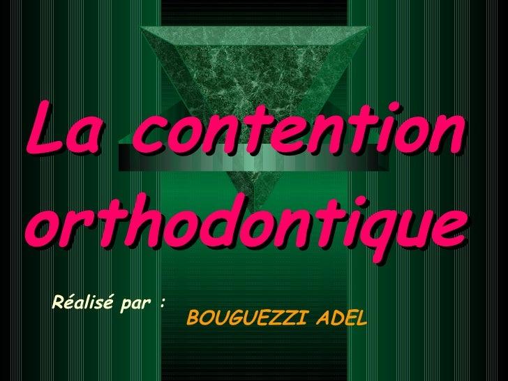 La contention orthodontique BOUGUEZZI ADEL Réalisé par :