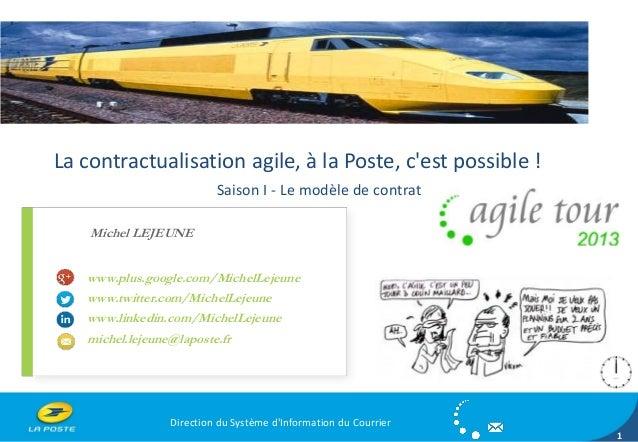 La contractualisation agile, à la Poste, c'est possible ! Saison I - Le modèle de contrat Michel LEJEUNE www.plus.google.c...