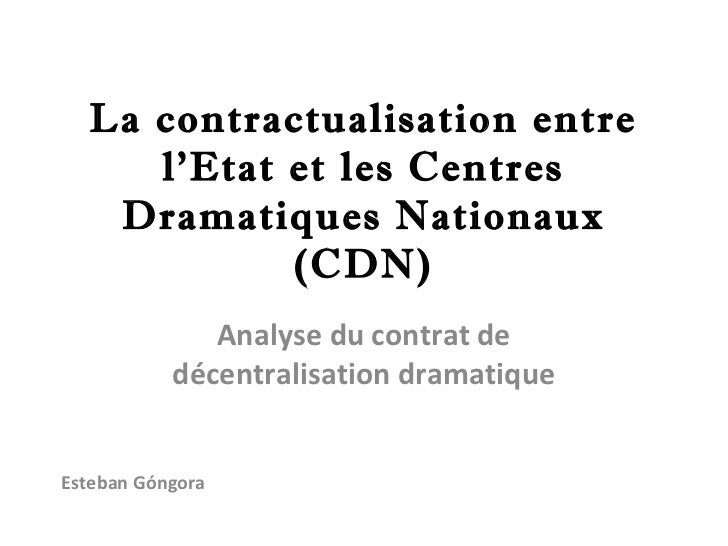 La contractualisation entre     l'Etat et les Centres   Dramatiques Nationaux            (CDN)              Analyse du con...