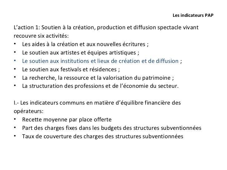 Les indicateurs PAPL'action 1: Soutien à la création, production et diffusion spectacle vivantrecouvre six activités:• Les...