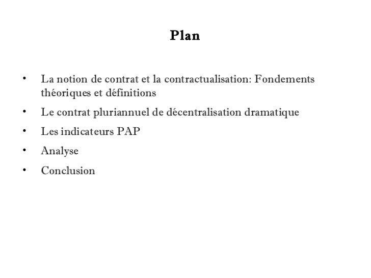 Plan•   La notion de contrat et la contractualisation: Fondements    théoriques et définitions•   Le contrat pluriannuel d...