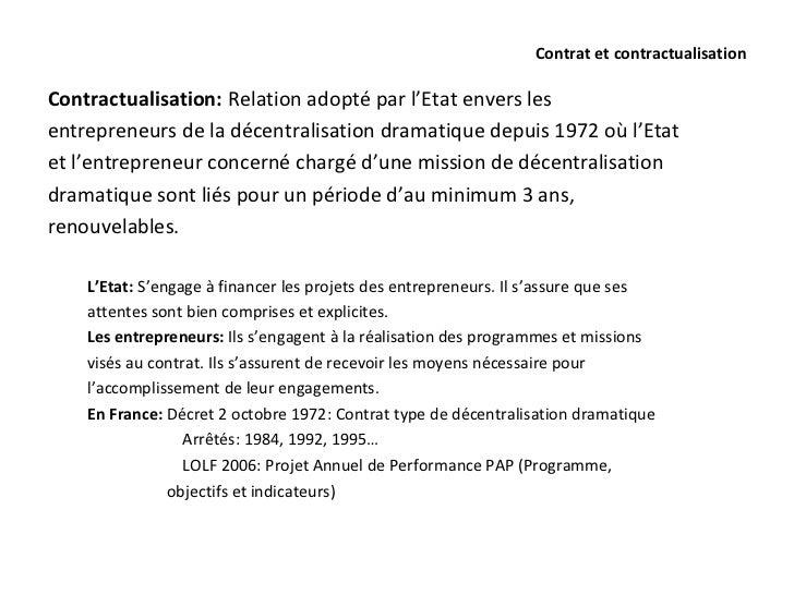 Contrat et contractualisationContractualisation: Relation adopté par l'Etat envers lesentrepreneurs de la décentralisation...