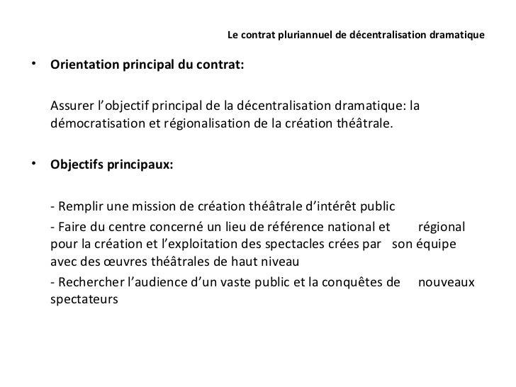 Le contrat pluriannuel de décentralisation dramatique•   Orientation principal du contrat:    Assurer l'objectif principal...