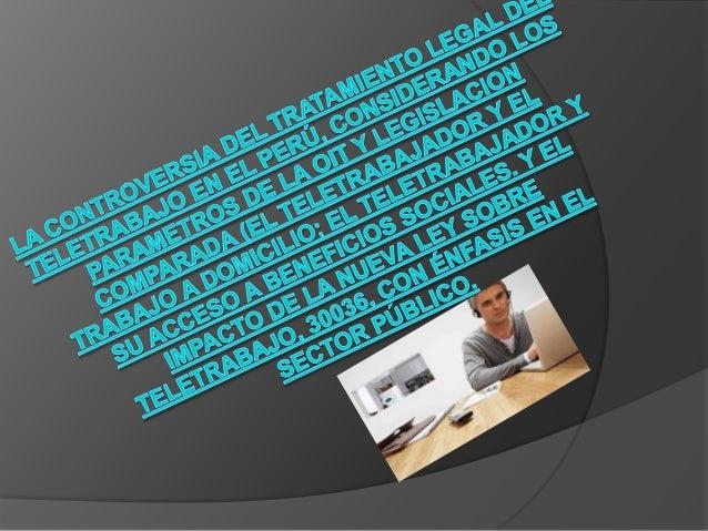 IDEA GENERAL SOBRE TELETRABAJO  El teletrabajo, o trabajo a distancia, en el cual el trabajador realiza sus funciones en ...