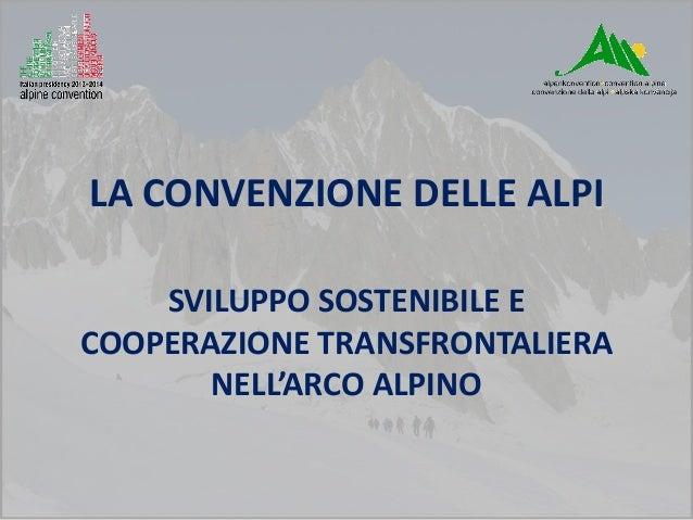 LA CONVENZIONE DELLE ALPI    SVILUPPO SOSTENIBILE ECOOPERAZIONE TRANSFRONTALIERA       NELL'ARCO ALPINO