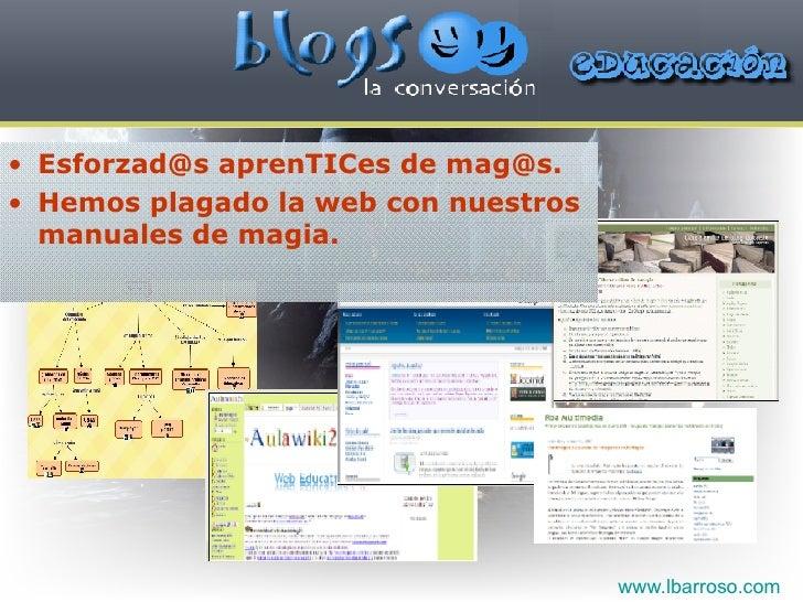 <ul><li>Esforzad@s aprenTICes de mag@s. </li></ul><ul><li>Hemos plagado la web con nuestros manuales de magia. </li></ul>w...