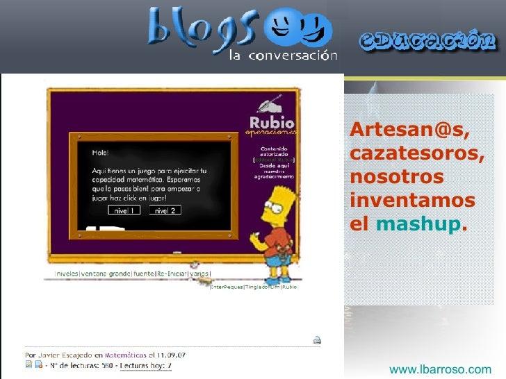 Artesan@s, cazatesoros, nosotros inventamos el  mashup . www.lbarroso.com