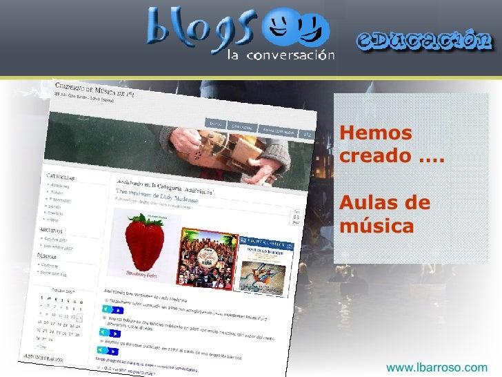 Hemos creado …. Aulas de música www.lbarroso.com