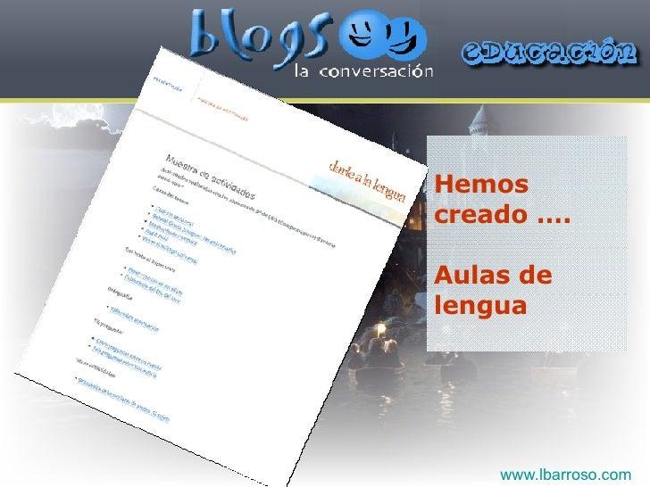 Hemos creado …. Aulas de lengua www.lbarroso.com
